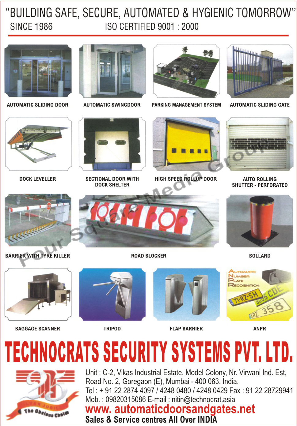Access Control Systems, Video Surveillance Systems, Fire Detection systems, Alarm Detection Systems, Building Automation Systems, Building Management Systems, Automatic Sliding Doors, Automatic Swingdoors, Automatic Swing Doors, Parking Management Systems, Automatic Sliding Gates, Dock Levellers, Sectional Doors, High Speed Rollup Doors, Auto Rolling Shutter Perforated, Barriers, Road Blockers, Bollards, Baggage Scanners, Tripods, Flap Barriers, ANPR