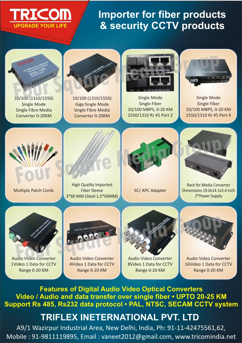 Fiber Products, Safety Products, CCTV Products, Multiple Patch Cords, Single Mode Single Fibre Media Converters, Fiber Sleeves, SC Adapters, APC Adapters, Media Converter Racks, Audio Video Converters, CCTV Security Products