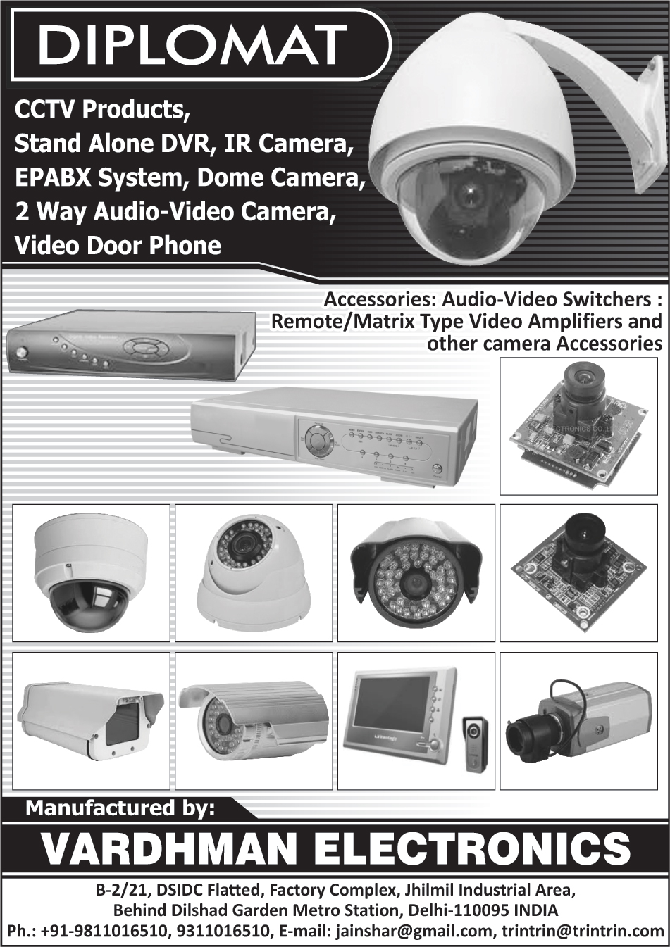 CCTV Products, Stand Alone Dvr, Stand Alone Digital Video Recorders, CCTV Cameras, IR Cameras, EPABX Systems, Dome Cameras, Two Way Audio Video Cameras, Video Door Phones, Camera Accessories, Audio Video Switchers, Remote Type Video Amplifiers, Matrix Type Video Amplifiers