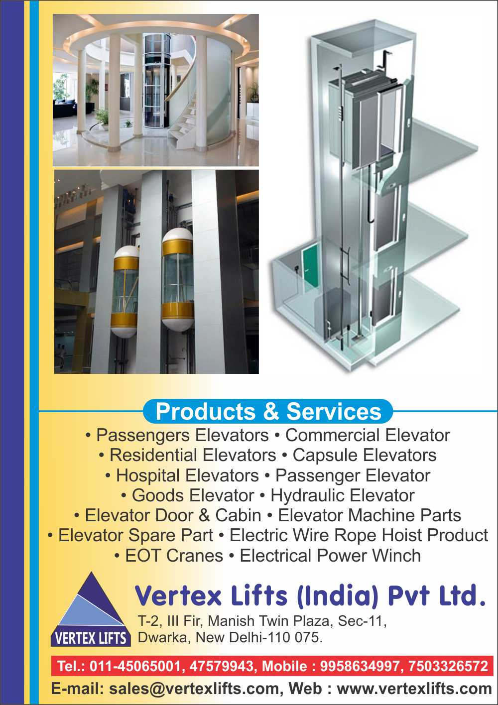 Passenger Elevators, Commercial Elevators, Residential Elevators, Capsule Elevators, Hospital Elevators, Goods Elevators, Elevators, Hydraulic Elevators, Elevator Door, Elevator Cabins, Elevator Machine Parts, Elevator Spare Parts, Electric Wire Rope Hoist Products, EOT Cranes, Electrical Power Winch