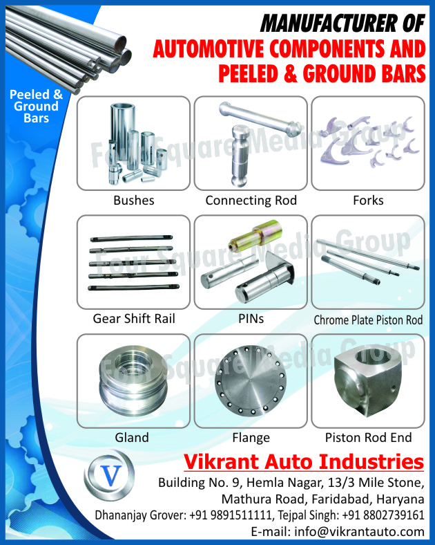 Automotive Components, Peeled Bars, Ground Bars, Bushes, Connecting Rods, Forks, Gear Shift Rails, Pins, Chrome Plate Piston Rods, Glands, Flanges, Piston Rod Ends