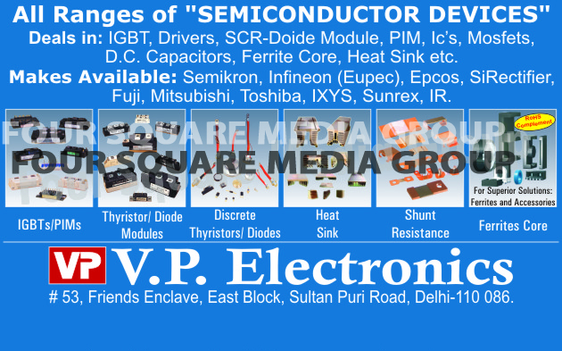 Shunt Resistance, Electronics Chemical Products, Heat Sink Compounds, Thermally Conductive Adhesives, Conformal Coating, Conformal Coating Mcpcbs, Cleaning Solvents, IGBT Modules, SCR Diode Module, PIM Modules, Integrated Circuits, Mosfets, DC Capacitors, Ferrite Core, Discrete Diodes, Thyristor Diodes, Thyristor Modules, Diode Modules,Semiconductor, Diodes, Contol Card, Solar Water Pump, Online Ups Card, Heat Sink, Electrolytic Capacitor, Electric Rectifier Stack, Shunt Resistance, Hall Effect Sensor, Resistance, Thermoelectric Alloys, Ferrite Core, Power Electronics Capacitor, Ac Energy Meter, Dc Energy Meter, Semiconductor Devices