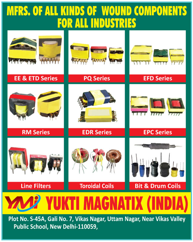 Transformers, SMPS Transformers, Choke Coils, CFL Choke Coils, Linearity Coils, HDT Coils, Power Chokes,  Led Tube Light Fixed Inductors, Led Driver Fixed Inductor, Led Bulb Fixed Inductors, Led Tube Light Transformers, Led Driver Transformer, Led Bulb Transformers, Wound Components, Line Filters, Toroidal Coils, Bit Coils, Drum Coils, EE Series Wound Component, ETD Series Wound Component, RM Series Wound Component, PQ Series Wound Component, EDR Series Wound Component, EFD Series Wound Component, EPC Series Wound Component