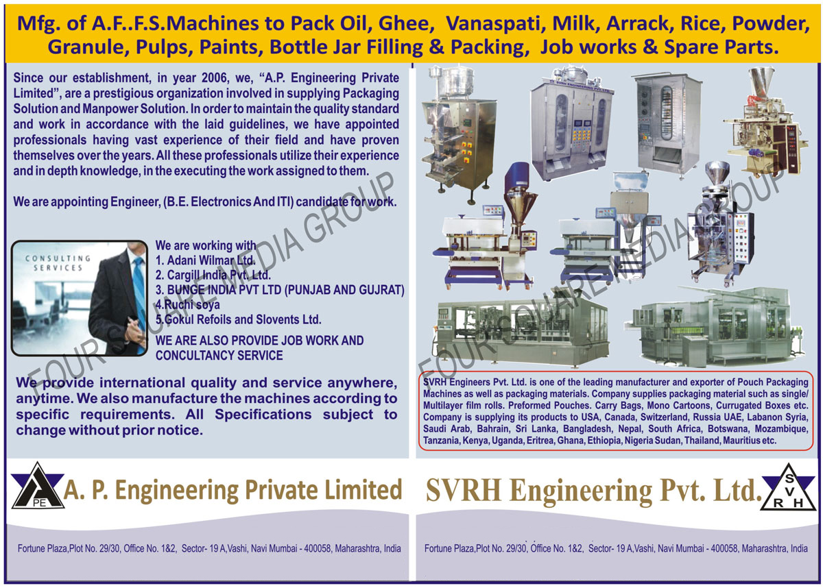 Oil Auto Fill Form Seal Machines, Ghee Auto Fill Form Seal Machines, Vanaspati Auto Fill Form Seal Machines, Milk Auto Fill Form Seal Machines, Arrack Auto Fill Form Seal Machines, Rice Auto Fill Form Seal Machines, Powder Auto Fill Form Seal Machines, Granule Auto Fill Form Seal Machines, Pulp Auto Fill Form Seal Machines, Bottle Jar Filling Machines, Bottle Jar Packing Machines, Oil AFFS Machines, Ghee AFFS Machines, Vanaspati AFFS Machines, Milk AFFS Machines, Rice AFFS Machines, Powder AFFS Machines,Granule AFFS Machines, Pulps AFFS Machines, Paints AFFS Machines ,Automatic Filler Machine, Automatic Pouch Packing Machine, Water  Tomato Ketchup Packing Machine, Chemical, Servo Electronic Auger, Toner Filler Machines, Industrial Packaging Machine, Liquid Filling Machine, Bagging Machine, Sanchet Packing Machine, Powder Filling Machine