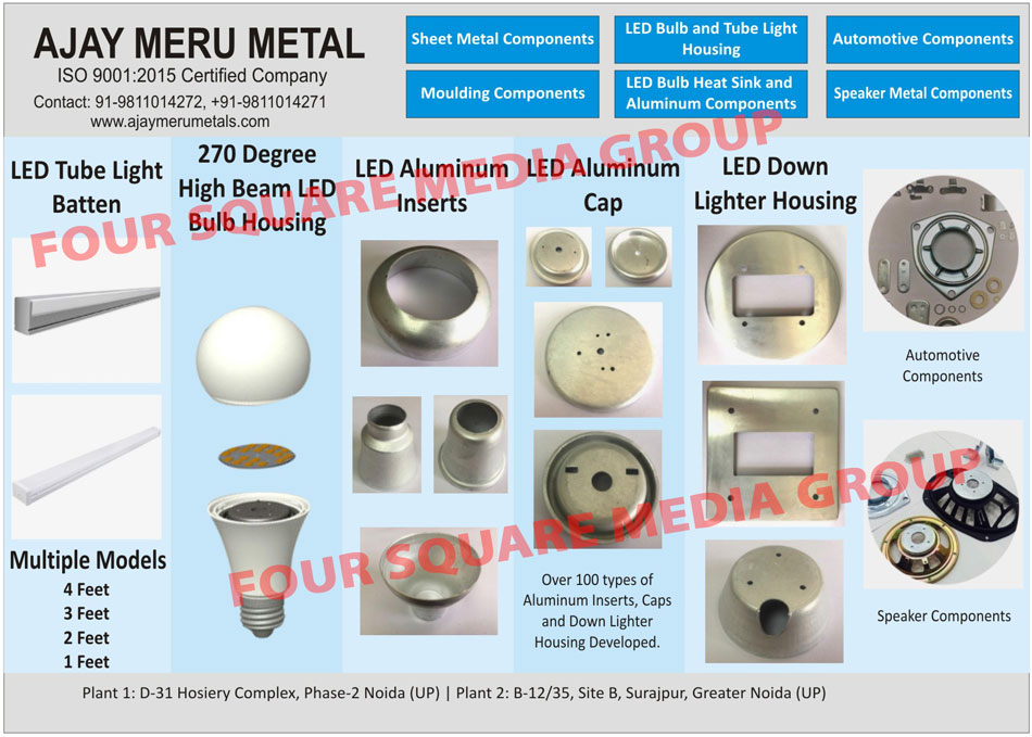Led Bulb Insert, Led Bulb Cap, Down Lighter Inserts, Led Tube Lights Battens, Led Bulb Housings, Led Aluminium Inserts, Led Aluminium Caps, Automotive Components, Speaker components, Moulding components, Led Tube Light Housings, Led Bulb Heat Sinks, Aluminium Components, Led Down Light Housings