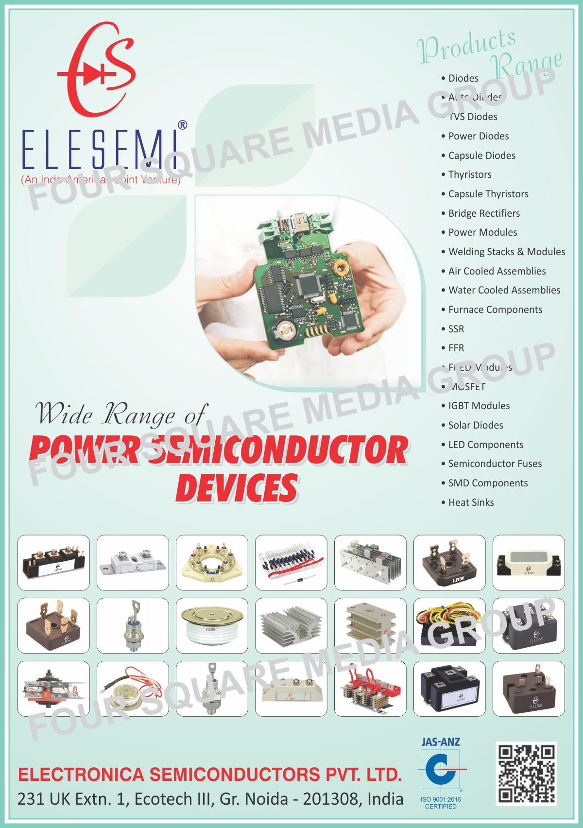 Power Semiconductor Devices, Diodes, Auto Diodes, TVS Diodes, Power Diodes, Capsule Diodes, Thyristors, Capsule Thyristors, Bridge Rectifiers, Power Modules, Welding Stacks, Welding Modules, Air Cooled Assemblies, Water Cooled Assemblies, Furnace Components, SSR, FFR, FRED Modules, Mosfets, IGBT Modules, Solar Diodes, Led Components, Semiconductor Fuses, SMD Components, Heat Sinks