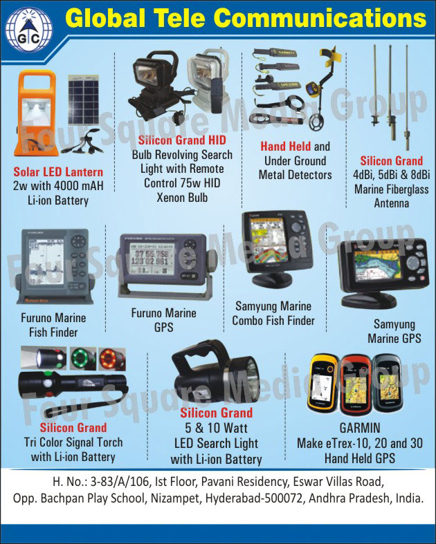 Led Search Lights, Solar Led Lantern, Remote Controller Search Lights, Under Ground Metal Detectors, Fish Finder, Gps, Tri Color Signal Torch, Tri Colour Signal Torches, Hand Hold Gps, Samyung Marine GPS, Samyung Marine Combo Fish Finders, Furuno Marine GPS, Furuno Marine Fish Finders, Marine Fibreglass Antennas, Bulb Revolving Search Light With Remote Controls, Hand Held Metal Detectors, Hand Held GPS