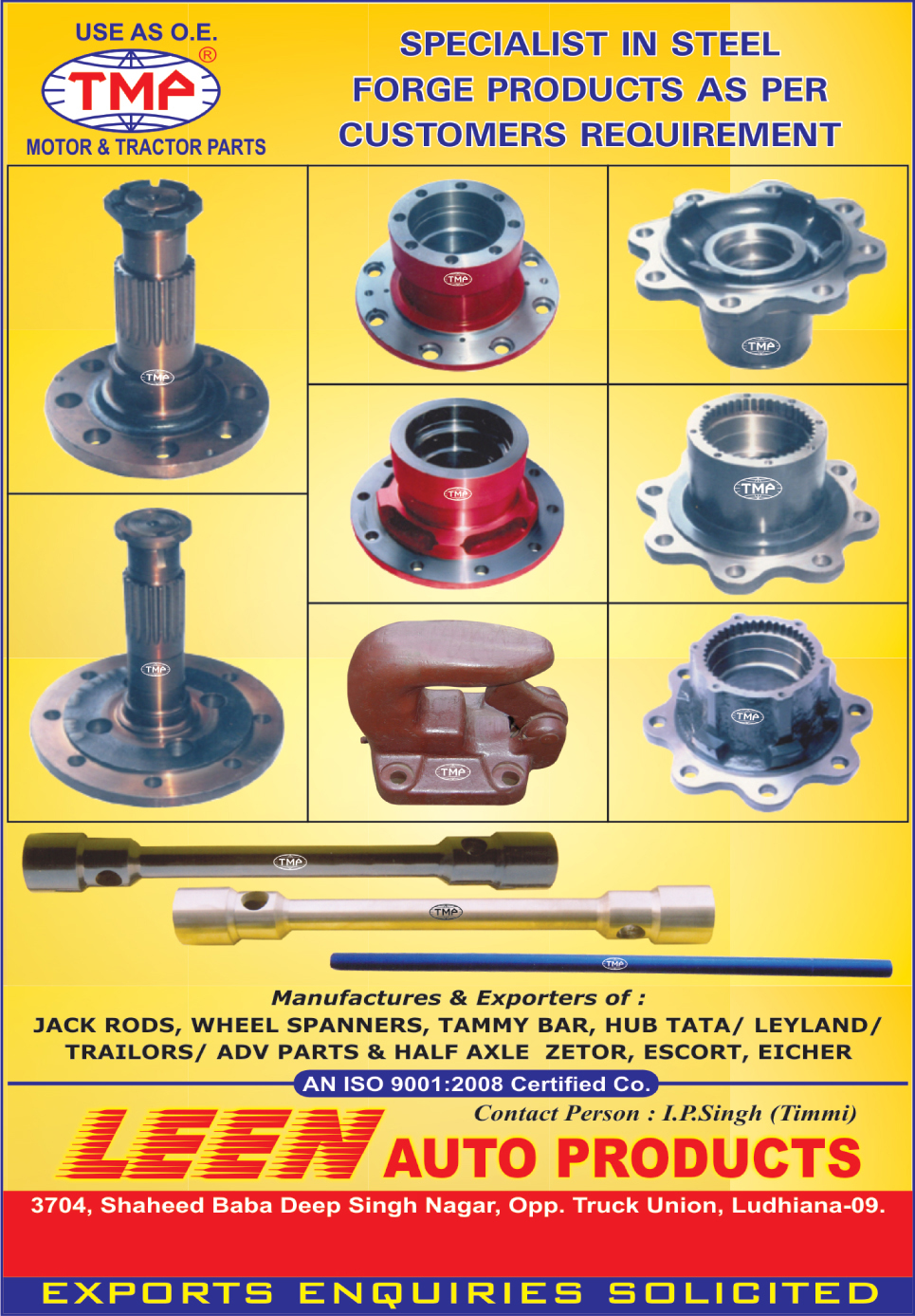 Jack Rods, Wheel Spanners, Tammy Bars, Truck Hubs, Trailer Hubs, Tractor Half Axle, Tractor Parts, Automotive Steel forge Products, Customized Steel Forge Products,Engine Motors, Auto Spare Parts, Tie Rod Ends, Tie Rod Sleeves, Automotive Motor Parts, Tractor Parts, Trailer Parts, ADV Parts, Bracket Cap, Brackets