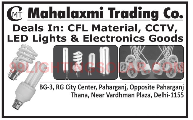 CFL Materials, CCTV, Led Lights, Electronic Goods, Led Tubes, Led Bulbs, CFL Lights, Decorative Lights, CFL Accessories, Bulb Caps, Led Raw Materials, CFL Packings