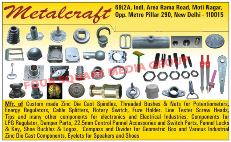 Zinc Die Casting Spindles, Potentiometer Threaded Bushes, Potentiometer Threaded Nuts, Energy Regulators, Cable Splitters, Rotary Switch, Fuse Holder, Toggle, Line Tester Screw Heads, Spark Plug Tips, Electronic Components, Electrical Components, LPG Regulator Components, Damper Parts, Furniture Inserts With Minifix, Control Panel Accessories, Switch Parts, Panel Locks, Panel Keys, Down Lighter, Belt Fittings, Belt Buckle, Bag Fittings, Bag Buckle, Shoe Buckles, Shoe Logos, Cumulative Medals, Safety Razor Parts, Key Chains, Compass For Geometric Box, Divider For Geometric Box, Led Light Housing Aluminium Casting, Limit Switch Body Casting, Electrical Precision Sheet Metal Components, Electronic Precision Sheet Metal Components, Speaker Eyelets, Shoes Eyelets, 4 Step Free Rotary Switches, 5 Step Rotary Switches, 7 Step Rotary Switches, Pot Fan Regulators, Pot Fan Regulator Spare Parts, Speakers, Terminals, Eyelets, Rotary Switch Nuts, Rotary Switch Bolts, Toggle Switches, Potentiometers, PCB Tinning Job Works, PCB Grooving Job Works