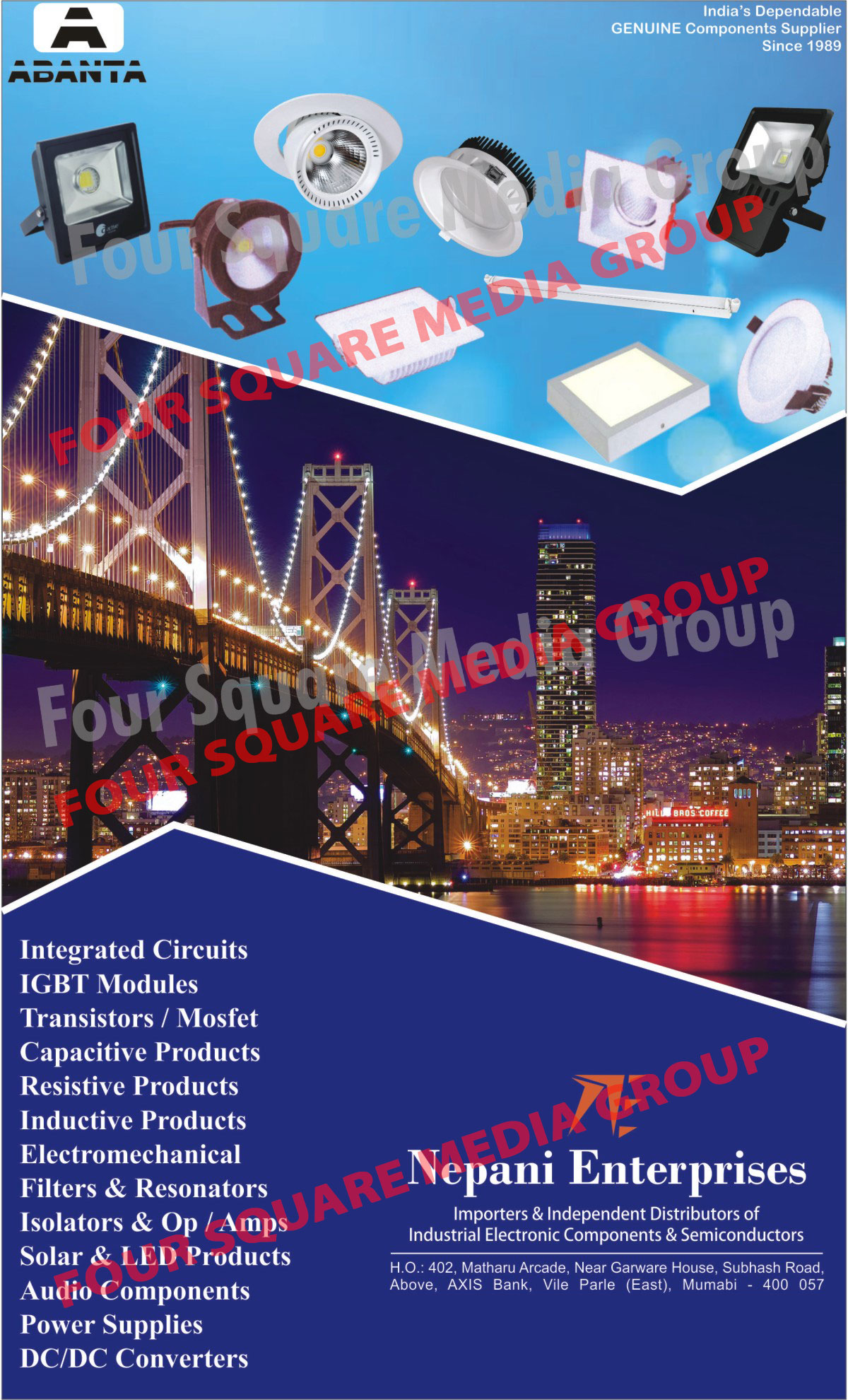 Industrial Electronic Components, Semiconductors, Integrated Circuits, IGBT Modules, Transistors, Mosfets, Capacitive Products, Resistive Products, Inductive Products, Electromechanical Products, Filters, Resonators, Isolators, OP, AMPS, Solar Products, LED Products, Audio Components, Power Supply, DC to DC Converters, Led Lights, Led Components