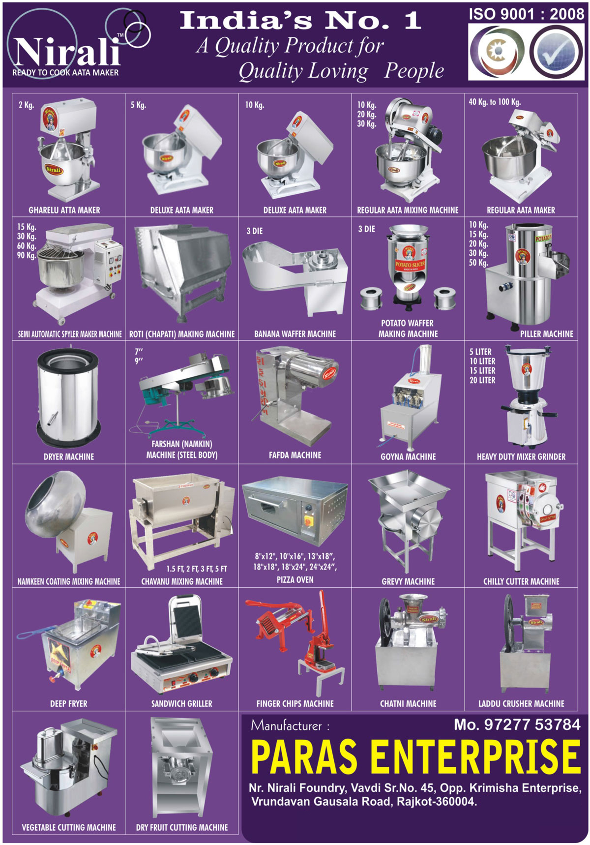 Dough Kneader, Atta Maker Machines, Chapati Machines, Wafer Machines, Chilly Cutter, Onion Cutting Machines, Atta Maker, Flour Maker, Flour Mixing Machines, Delux Atta Maker, Mixer Grinder, Chips Machines, Powder Machines, Grevy Machines, Gravy Machines, Banana Wafer Machines, Chavanu Mixing Machines, Chilly Cutting Machines, Onion Cutting Machines, Roti Making Machines, Induction Motors, Chopping Machines, Stainless Steel Farshan Machines, Vegetable Cutting Machines, Diesel Furnace Burners, Spylar Maker, Chapati Making Machines, Chilli Cutter, Chilli Cutting Machines, Stainless Steel Namkeen Machines, Dryer Machines, Potato Waffer Making Machines, Piller Machines, Wafers Machines, Spiral Maker, Chatni Machines, Finger Chips Machines, Laddu Crusher Machines, Ladoo Crusher Machines, Goyna Machine, Fafda Machine, Piller Machine, Atta Mixing Machine, Spyler Maker Machines, Namkeen Coating Mixing Machines, Pizza Ovens, Deep Fryer, Sandwich Grillers, Dry Fruit Cutting Machines