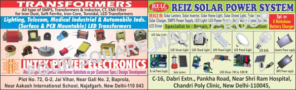 Led Drivers, Solar Home Lights, Solar Inverter, Solar Lantern, Solar Street Lights, Solar Water Heater System, Led Lights, Led Tube lights, Smps Power Supply, Solar Battery Charger, LED Power Supply, Solar Panels, Solar Chargers, Solar Home Lights,Led Lights, Led Tubes, Battery Charger, Led Panel Lights, Led Bulbs, DC Volt Power Supply, Led Street Lights, Camera Power Supply, Led Flood Lights, SMPS Transformers, Toroidal Core Transformers, Printed Circuit Board Mountable Transformers, Ferrite core Transformers, EMI Line Filters, Inductor Chokes, Inductor Chowks, Lighting Transformers, Ferrite Core Transformers, Control Transformers, PCB Mountable Transformers, Surface Mountable Led Transformers, PCB Mountable Led Transformers