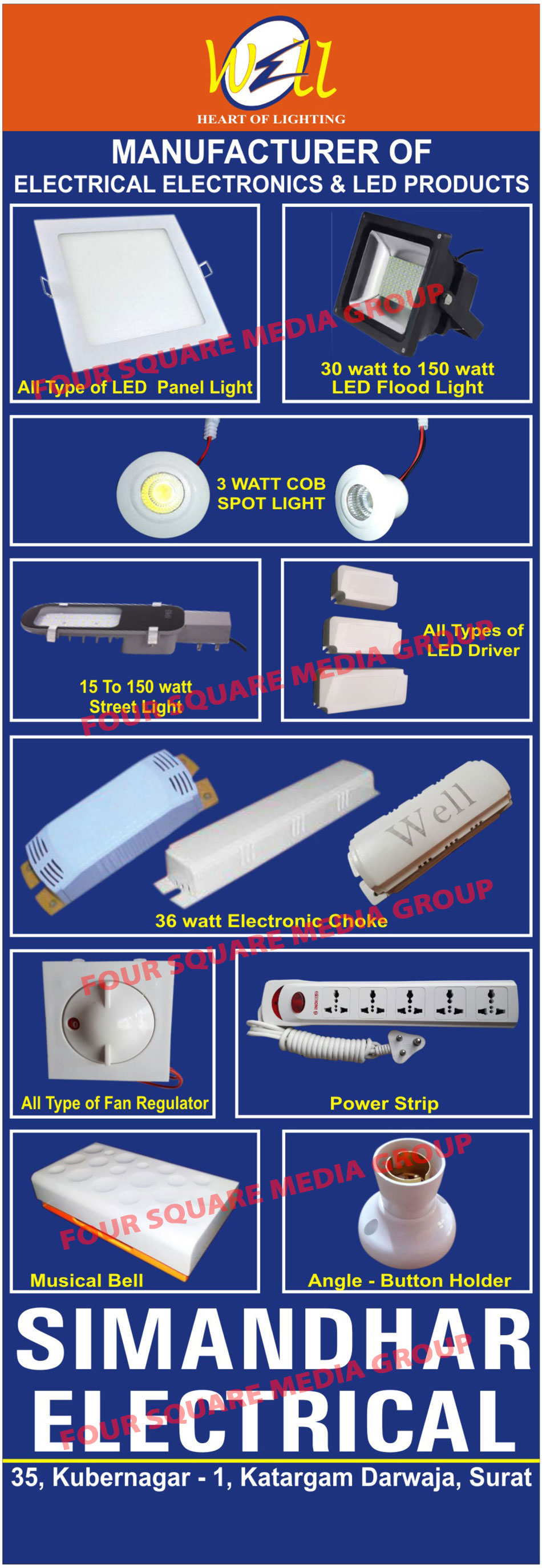 Electrical Products, Electronic Products, Led Products, Led Lights, Led Panel Lights, Led Flood Lights, COB Spot Lights, Street Lights, Led Drivers, Electronic Chokes, Fan Regulators, Power Strips, Musical Bells, Angle Button Holders
